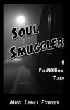 Soul Smuggler - Milo James Fowler