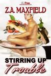 Stirring Up Trouble (Stir #1) - Z.A. Maxfield