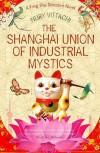 The Shanghai Union of Industrial Mystics - Nury Vittachi