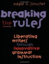 Breaking the Rules: Liberating Writers Through Innovative Grammar Instruction - Edgar H. Schuster