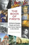 The Book of Firsts: 150 World-Changing People and Events from Caesar Augustus to the Internet - Peter D'Epiro