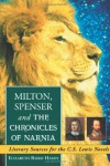 Milton, Spenser and the Chronicles of Narnia: Literary Sources for the C.S. Lewis Novels - Elizabeth Baird Hardy