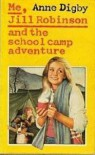 Me, Jill Robinson, and the School Camp Adventure - Anne Digby