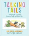Talking Tails: The Incredible Connection Between People and Their Pets - Ann Love, Bill Slavin, Jane Drake