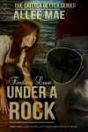 Finding Love Under a Rock (Critter Getters, #1) - Allee Mae