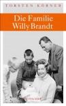 Die Familie Willy Brandt - Torsten Körner