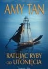 Ratując ryby od utonięcia - Amy Tan