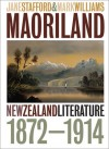 Maoriland: New Zealand Literature 1872�1914 - Jane Stafford, Mark    Williams, Mark Williams