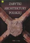 Zabytki architektury polskiej. Tom 1 A-Kop - Bartłomiej Kaczorowski, Paweł Pierściński, Andrzej Opoka, Siergiej Tarasow