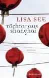 Töchter aus Shanghai: Roman - Lisa See