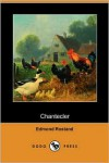 Chantecler (Dodo Press) - Edmond Rostand