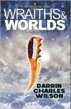 Wraiths & Worlds - Darrin Charles Wilson