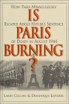 Is Paris Burning? - Larry Collins, Dominique Lapierre