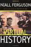 Virtual History: Alternatives And Counterfactuals - Niall Ferguson