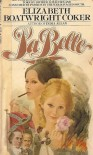 La Belle: A Novel Based on the Life of the Notorious Southern Belle, Marie Boozer - Elizabeth Boatwright Coker