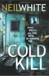 Cold Kill - Neil  White