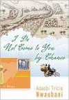 I Do Not Come to You by Chance - Adaobi Tricia Nwaubani