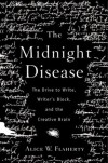 The Midnight Disease: The Drive to Write, Writer's Block, and the Creative Brain (.) - Alice Weaver Flaherty