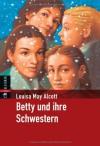 Betty und ihre Schwestern - Louisa May Alcott