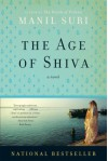 The Age of Shiva: A Novel - Manil Suri
