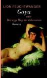 Goya oder Der arge Weg der Erkenntnis. - Lion Feuchtwanger