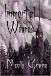 Immortal Wounds - Nicole Grane, Chris Grane