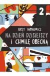 Na dzień dzisiejszy i chwilę obecną - Jerzy Jarniewicz