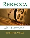 Rebecca: The Making of a Hollywood Classic - Jennifer Leigh Wells