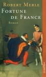 Fortune de France: Roman - Robert Merle