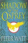 Shadow of the Osprey: The Frontier Series 2 - Peter Watt