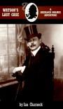 Watson's Last Case - Ian Alfred Charnock