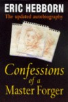 Confessions Of A Master Forger: The Updated Autobiography - Eric Hebborn
