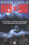 Over the Edge: A True Story of Kidnap and Escape in the Mountains of Central Asia - Greg Child