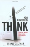 How Customers Think: Essential Insights into the Mind of the Market - Gerald Zaltman