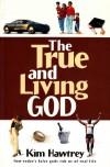 The True and Living God: How Today's False Gods Rob Us of Real Life - Kim Hawtrey