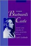 Inside Bluebeard's Castle: Music & Drama in Bela Bartok's Opera - Carl S. Leafstedt