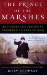 The Prince of the Marshes: And Other Occupational Hazards of a Year in Iraq - Rory Stewart