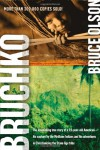 Bruchko: The Astonishing True Story of a 19-Year-Old American, His Capture by the Motilone Indians and His Adventures in Christianizing the Stone Age Tribe - Bruce Olson