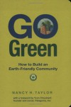 Go Green: How to Build an Earth-Friendly Community - Nancy H. Taylor, Yvon Chouinard