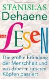 Lesen: Die größte Erfindung der Menschheit und was dabei in unseren Köpfen passiert - Stanislas Dehaene