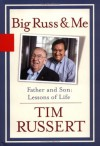 Big Russ and Me: Father and Son--Lessons of Life - Tim Russert