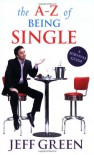 A-Z of Being Single: A Survival Guide to Dating and Mating - Jeff Green