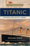 Titanic: The Death and Life of a Legend - Michael Davie