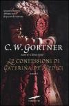 Le confessioni di Caterina de' Medici - C.W. Gortner, Valeria Galassi