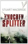 Knochensplitter: Thriller - Stuart MacBride