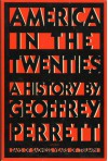 America in the twenties: A history - Geoffrey Perrett