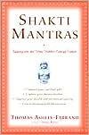 Shakti Mantras: Tapping into the Great Goddess Energy Within - Thomas Ashley-Farrand