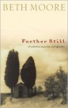 Further Still: A Collection of Poetry and Vignettes - Beth Moore
