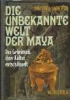 Die unbekannte Welt der Maya. Das Geheimnis ihrer Kultur entschlüsselt - Linda Schele, David A. Freidel