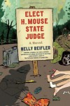 Elect H. Mouse State Judge: A Novel - Nelly Reifler